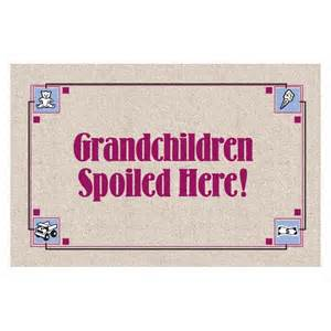 Grandchildren are Spoiled Here  www.morethansayings.blogspot.com I