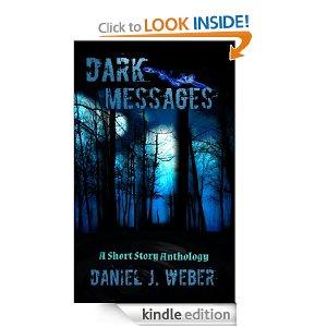 1 A Dark Messages by Daniel J. Weber