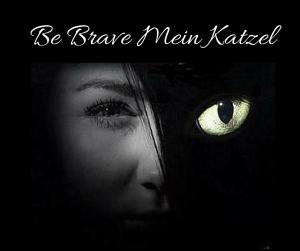 Be Brave Meine Katzel